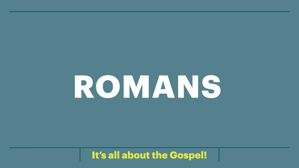 Romans: Its all about the Gospel.  continued