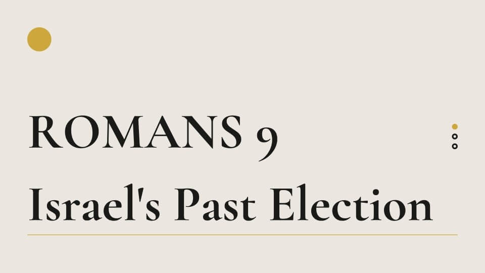 "Romans 9 ""Israel's Past Election"""