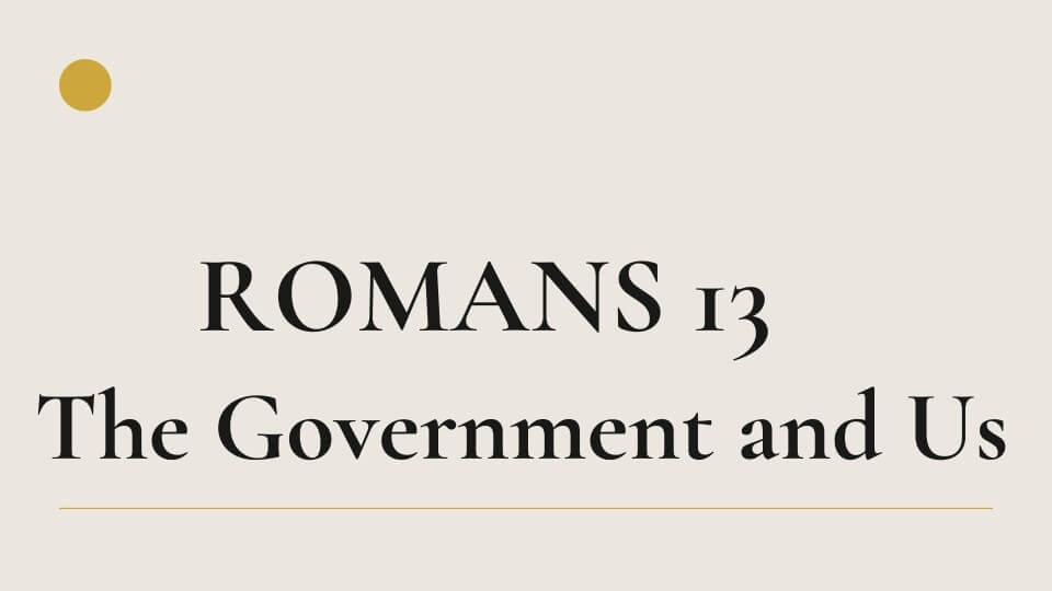 Romans 13: The Government and Us